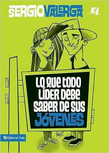 Lo que todo líder debe saber de sus jóvenes (Especialidades Juveniles) (Spanish Edition): Sergio Valerga: 9780829762334: Amazon.com: Books