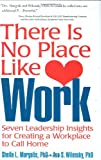 img - for There Is No Place Like Work: Seven Leadership Insights for Creating a Workplace to Call Home book / textbook / text book