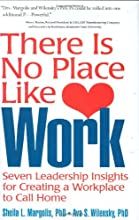 There Is No Place Like Work: Seven Leadership Insights for Creating a Workplace to Call Home