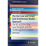 The Use Case and Smart Grid Architecture Model Approach: The IEC 62559-2 Use Case Template and the SGAM applied in various domains