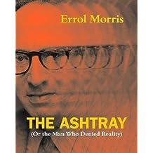 The Ashtray: (Or the Man Who Denied Reality)
