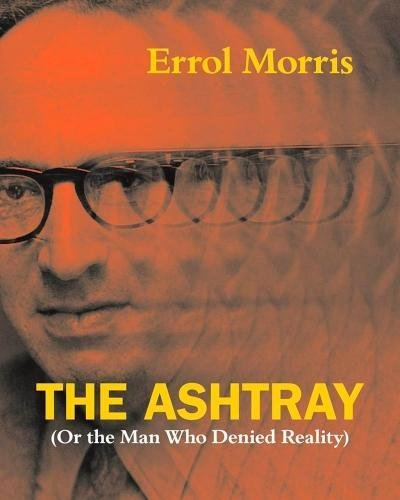 The Ashtray: (Or the Man Who Denied Reality) Hardcover – May 16, 2018 Errol Morris University of Chicago Press 0226922685 Epistemology