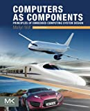Computers as Components, Fourth Edition: Principles of Embedded Computing System Design (The Morgan Kaufmann Series in Computer Architecture and Design)