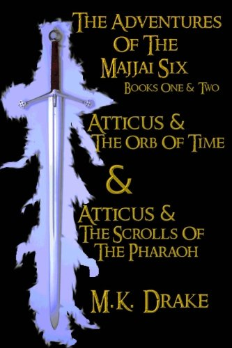 Atticus And The Adventures Of The Majjai Six Books One And Two: Atticus And The Adventures Of The Majjai Six Books One And Two: Atticus And The Orb Of ... And The Scrolls Of The Pharaoh (Volume 11) pdf epub