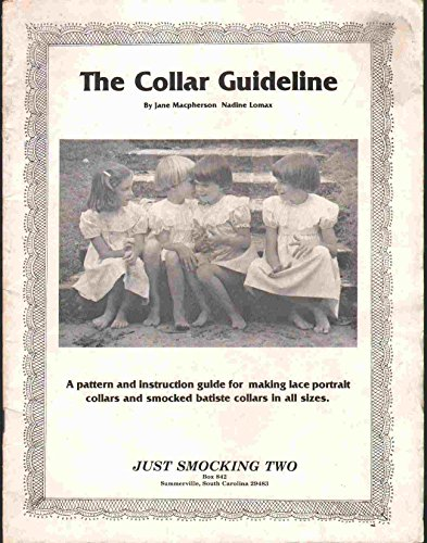 THE COLLAR GUIDELINE A Pattern and Instruction Guide for Making Lace Porttrait Collars and Smocked Batiste Collars in all Sizes