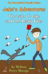 Jake's Adventures - The Tale of Jake and the Pesky Flies: (Mom's Choice Award and B.R.A.G. Medallion Recipient) (The Wunderkind Family Book 1)