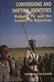 img - for Conversions and Shifting Identities: Ramdev Pir and the Ismailis in Rajasthan book / textbook / text book