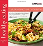 Healthy Eating: The Prostate Care Cookbook published in association with Prostate Cancer Research Foundation of Margaret Rayman, Kay Gibbons, Kay Dilley on 01 June 2009