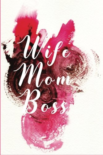 Wife Mom Boss: Happy Mother's Day, Mothers Day Gift Ideas, 6 x 9, 108 Lined Pages (journal, notebook, (Happy Mom's Day)