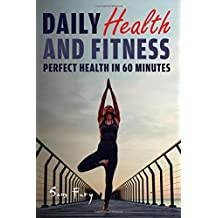 Daily Health and Fitness: Perfect Health in 60 Minutes (Survival Fitness) (Volume 6)