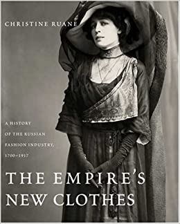 The Empire's New Clothes: A History of the Russian Fashion