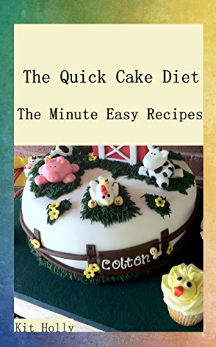 The Quick Cake Diet: The Minute Easy Recipes by Kit  Holly