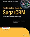 The Definitive Guide to SugarCRM: Better Business Applications