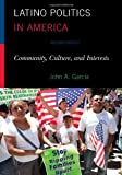 Latino Politics in America : Community, Culture, and Interests, Garc'a, John, 1442207728