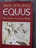Equus : The Horse in the Roman World, Hyland, Ann, 0300047703