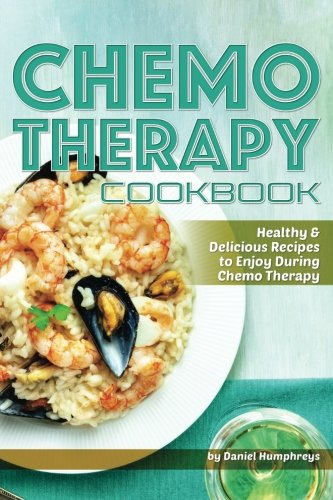 Chemo Therapy Cookbook  Healthy   Delicious Recipes To Enjoy During Chemo Therapy