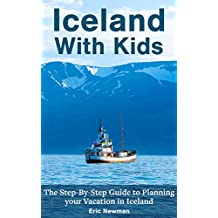 Iceland With Kids: The Step-By-Step Guide to Planning Your Vacation in Iceland
