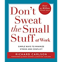 Don't Sweat the Small Stuff at Work: Simple Ways to Minimize Stress and Conflict