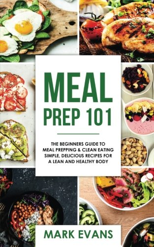 Best buy Meal Prep: 101 - The Beginner' Guide Prepping and Clean Eating Simple, Delicious