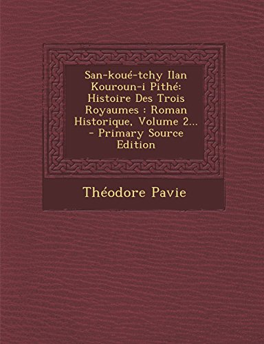 San-koué-tchy Ilan Kouroun-i Pithé: Histoire Des Trois Royaumes : Roman Historique, Volume 2... (French Edition)