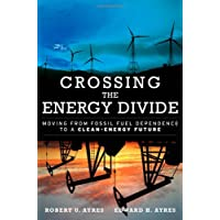 Crossing the Energy Divide: Moving from Fossil Fuel Dependence to a Clean-Energy Future