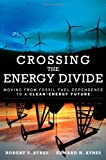Crossing the Energy Divide, Robert U. Ayres and Edward H. Ayres, 0137015445