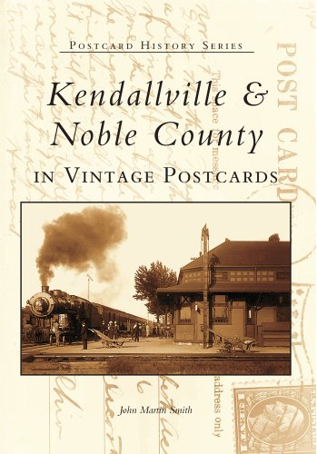 Kendallville & Noble County in Vintage Postcards (Postcard History) (Crystal City High School Crystal City Mo)