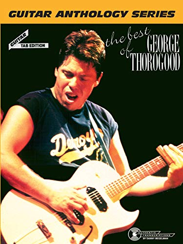 The Best of George Thorogood -- Guitar Anthology: Guitar/TAB/Vocal (Guitar Anthology Series) (Best Open Tuning For Slide Guitar)