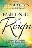 Fashioned to Reign, Kris Vallotton, 0800795601