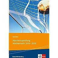 Realschule Abschlussprüfung Mathematik 2014 - 2018: Die in Baden-Württemberg zentral gestellten Aufgaben mit ausführlichen Lösungen