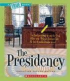 The Presidency (True Books: American History (Paperback))