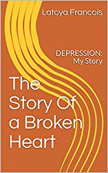 The Story Of a Broken Heart: DEPRESSION: My Story