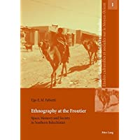 Ethnography at the Frontier: Space, Memory and Society in Southern Balochistan