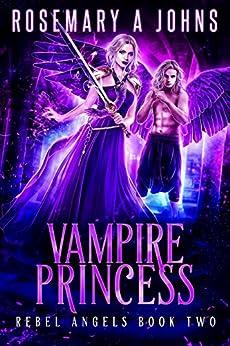 Vampire Princess (Rebel Angels Book 2) by [Johns, Rosemary A]