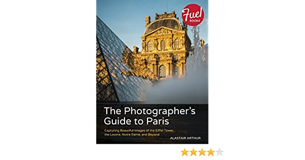 The photographers guide to paris capturing beautiful images of the photographers guide to paris capturing beautiful images of the eiffel tower the louvre notre dame and beyond fuel kindle edition by alastair fandeluxe Images