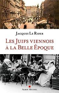 Les juifs viennois à la belle époque (1867-1914) par Jacques Le Rider