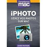 iPhoto - Gérez vos photos sur Mac (Les guides pratiques de Compétence Mac t. 1) (French Edition)