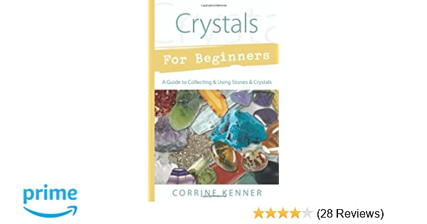 Crystals for Beginners: A Guide to Collecting & Using Stones