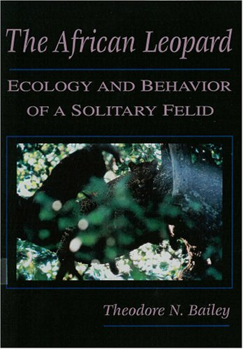 The African Leopard: Ecology and Behavior of a Solitary - Theodore Bailey