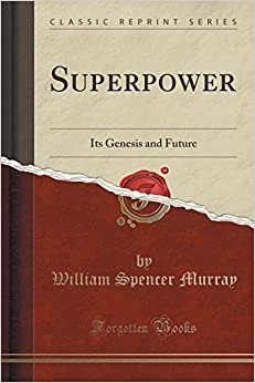 Superpower: Its Genesis and Future (Classic Reprint)