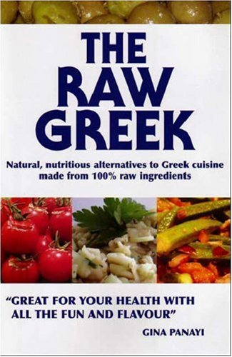 The Raw Greek: Natural, Nutritious Alternatives to Greek Cuisine Made From 100% Raw Ingredients by Gina Panayi