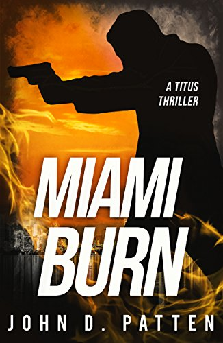 Miami Burn (Titus Book 1) by [Patten, John D.]