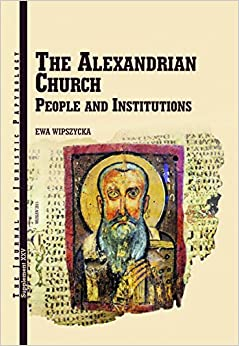 JJP Supplement 25 (2015) Journal of Juristic Papyrology: The Alexandrian Church. People and Institutions (JJP Supplements)