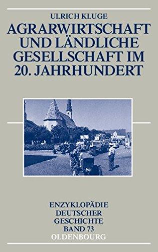 Agrarwirtschaft und ländliche Gesellschaft im 20. Jahrhundert (Enzyklopädie deutscher Geschichte, Band 73)
