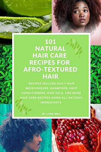 101 NATURAL HAIR CARE RECIPES FOR AFRO-TEXTURED HAIR (Natural Hair Care Recipes For Black Hair)