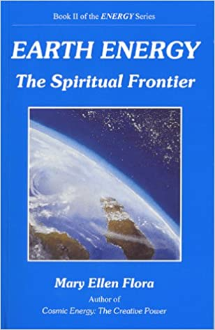Earth Energy: The Spiritual Frontier: Mary Ellen Flora