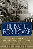 The Battle for Rome: The Germans, the Allies, the Partisans, and the Pope, September 1943-June 1944