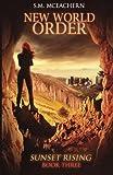New World Order: Sunset Rising Book Three (Volume 3)