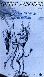 Le jeu des nuages et de la pluie : contes, Ansorge, Gisèle