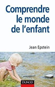 Comprendre le monde de l'enfant (Psychologie et pédagogie) par Jean Epstein